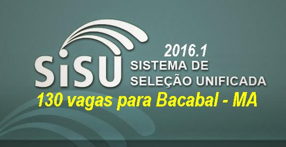 130 vagas para Bacabal em cursos superiores pelo SiSU 2016.1 na UFMA e no IFMA