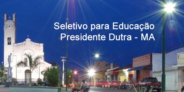 Edital do seletivo 2017 da Prefeitura de Presidente Dutra – MA para área da Educação