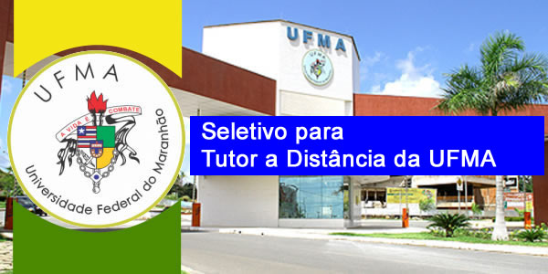 Edital do seletivo 2017 para tutor a distância da UFMA