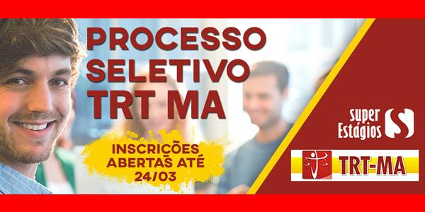 Seletivo 2017 para estágio no TRT-MA (Tribunal Regional do Trabalho do Maranhão – 16º Região)