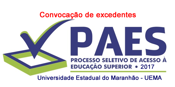Convocação de excedentes do vestibular PAES 2017 – UEMA e candidatos excedentes do segundo semestre convocados para o primeiro