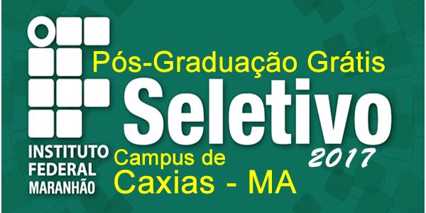 Seletivo para Pós-graduação grátis no IFMA de Caxias – Edital 28/2017