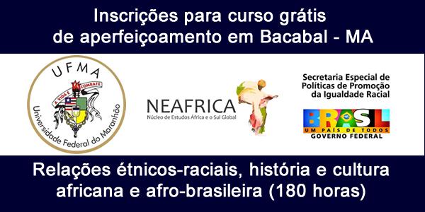 Inscrições para curso grátis de aperfeiçoamento (180hs) em Bacabal promovido pela UFMA, SEPPIR e NEÁFRICA
