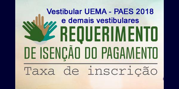 Pedido de isenção da taxa do vestibular da UEMA – PAES 2018 e demais processos seletivos para cursos superiores a serem realizados referentes ao ano de 2018