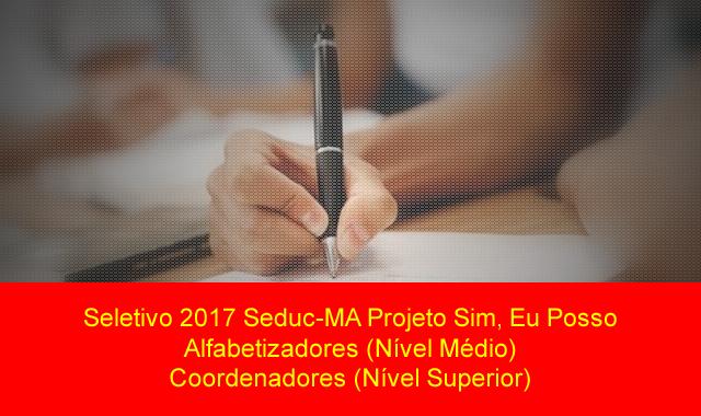 Seletivo 2017 Seduc-MA de coordenadores e alfabetizadores para o Projeto Sim, Eu Posso