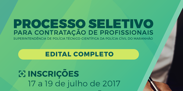 Edital do seletivo 2017 da Secretaria de Segurança do Maranhão (SSP-MA)