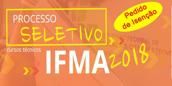 Pedido de isenção da taxa de inscrição do seletivo 2018 do IFMA para cursos técnicos com mais de 6 mil vagas em 26 cidades do Maranhão