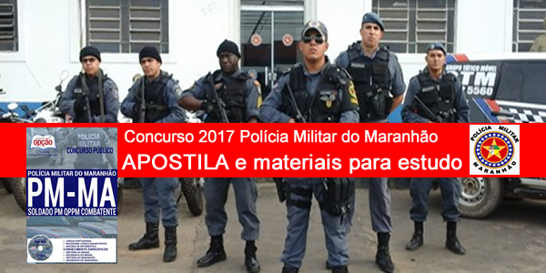Apostila para concurso 2017 da PM-MA Polícia Militar do Maranhão e materiais de estudo: provas e gabaritos