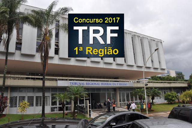 Edital do concurso 2017 do TRF-1º – Tribunal Regional Federal – 1º Região