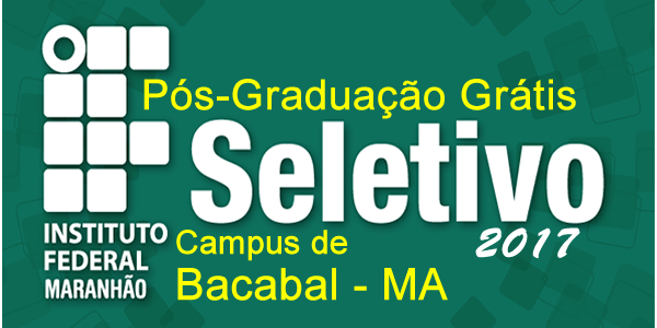 Seletivo para Pós-graduação grátis no IFMA de Bacabal – Edital 23/2017