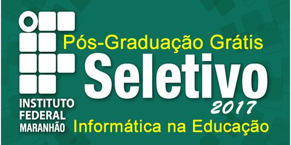 Seletivo 2017 para Pós-graduação grátis no IFMA a distância (EaD) – Informática na Educação