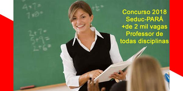 Edital do concurso 2018 da Seduc-PA para Professor com 2.112 vagas para todas as disciplinas da educação básica