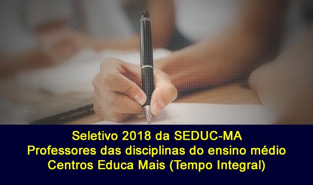 Edital do Seletivo 2018 da Seduc-MA para contrato de professores no Maranhão para atuar nos Centros Educa Mais (Tempo Integral)