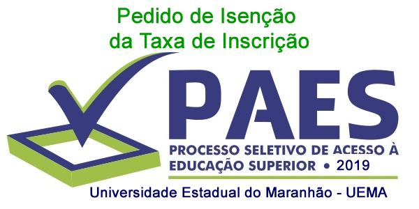 Pedido de isenção da taxa do PAES 2019 – Vestibular UEMA e UEMASUL e demais processos seletivos para cursos superiores a serem realizados referentes ao ano de 2019