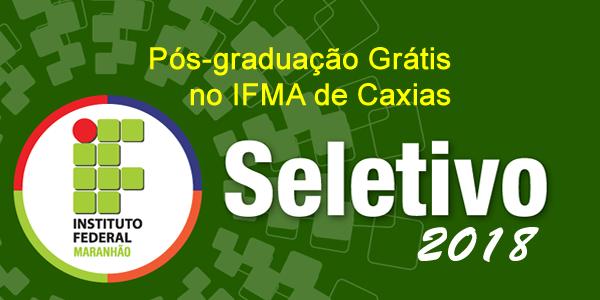 Seletivo para Pós-graduação grátis no IFMA de Caxias – Edital 41/2018