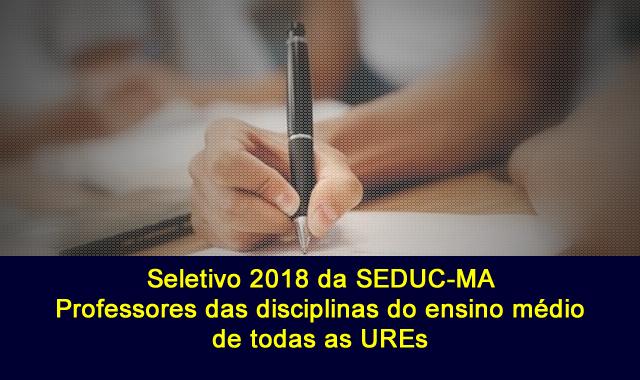 Edital do Seletivo 2018 da Seduc-MA para contrato de professores no Maranhão para atuar no ensino médio