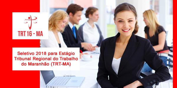 Seletivo 2018 para estágio no TRT-MA (Tribunal Regional do Trabalho do Maranhão – 16º Região)