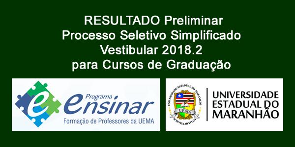 Resultado preliminar do Vestibular 2018.2 do Programa Ensinar – UEMA