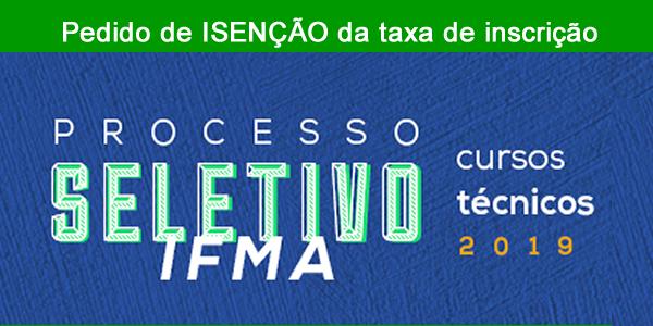 Pedido de isenção da taxa de inscrição do seletivo 2019 do IFMA para cursos técnicos com mais de 6 mil vagas em 27 cidades do Maranhão