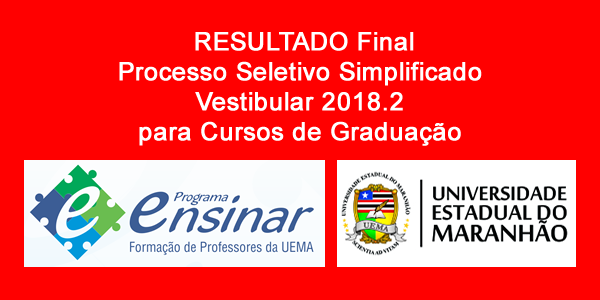Resultado final do Vestibular 2018.2 do Programa Ensinar (UEMA) – Lista de classificados