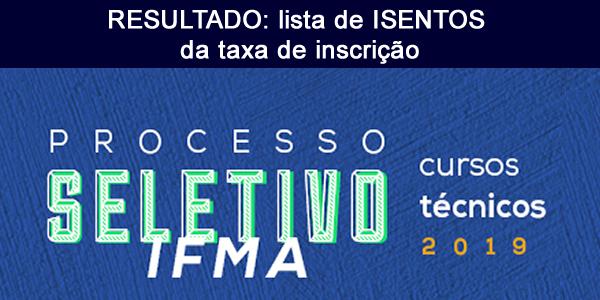 Lista de isentos da taxa de inscrição do seletivo 2019 do IFMA para cursos técnicos