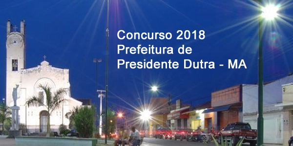 Edital do concurso 2018 da Prefeitura de Presidente Dutra – MA