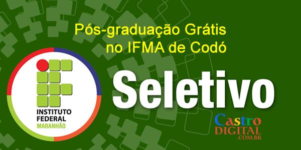Seletivo para pós-graduação grátis no IFMA de Codó – Edital 47/2018