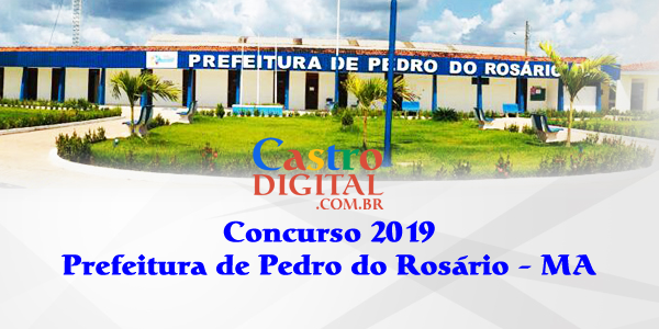 Edital do concurso 2019 da Prefeitura de Pedro do Rosário – MA