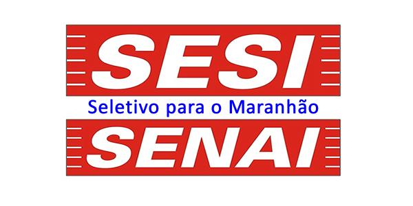 Editais do seletivo 2019 do SESI e SENAI do Maranhão
