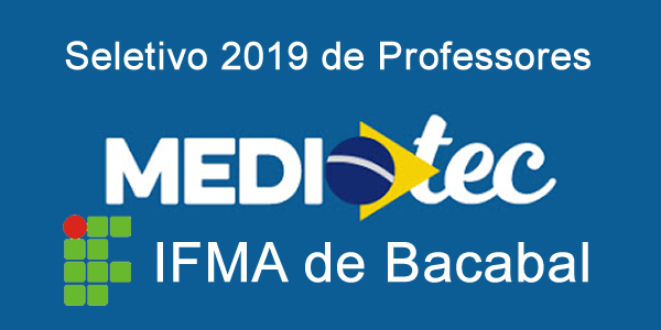 Edital do seletivo 2019 de professores do IFMA de Bacabal para atuar no MedioTec