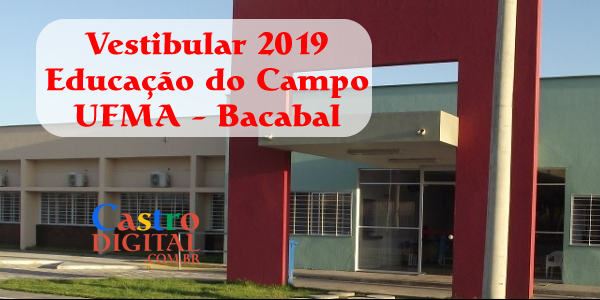 Edital do vestibular 2019 da UFMA de Bacabal para Educação do Campo