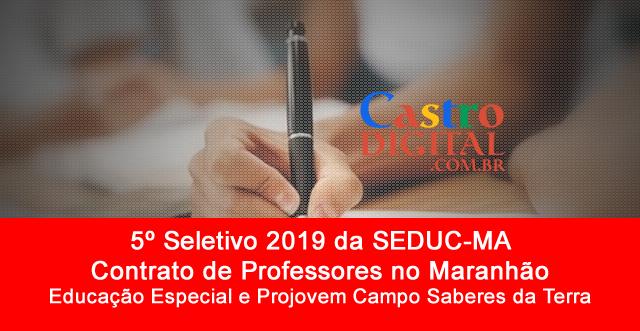 Editais do 5º Seletivo 2019 da Seduc-MA para contrato de professores no Maranhão – Educação Especial e Projovem Campo Saberes da Terra