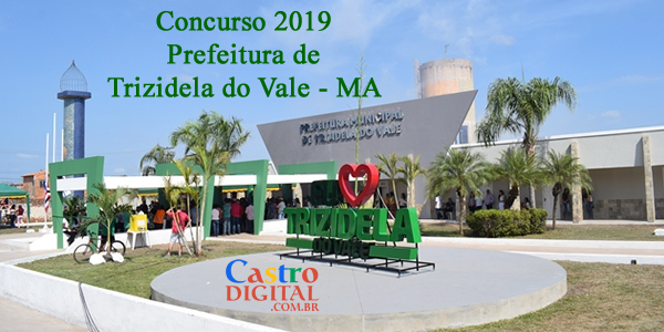 Concurso 2019 da Prefeitura de Trizidela do Vale – MA inicia escolha da banca organizadora