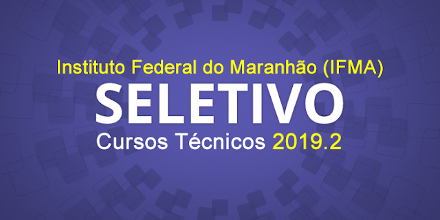 Seletivo 2019.2 para cursos técnicos no IFMA de Santa Inês e Carolina