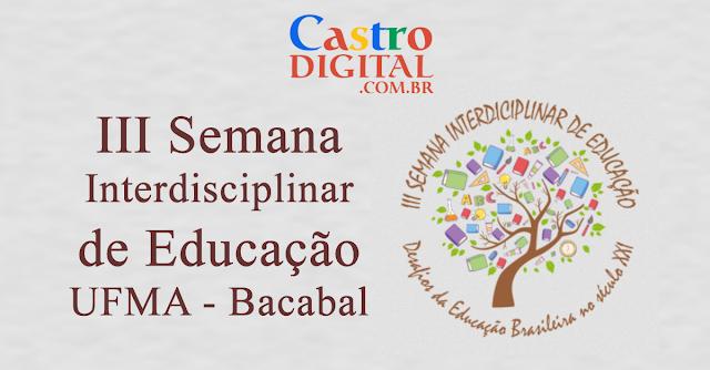 Convite para a III Semana Interdisciplinar de Educação na UFMA de Bacabal – MA