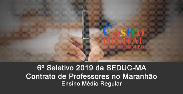 Edital do 6º Seletivo 2019 da Seduc-MA para contrato de professores no Maranhão – Ensino Médio regular