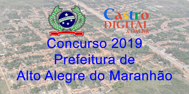 CONCURSO 2019 da Prefeitura de ALTO ALEGRE DO MARANHÃO tem projeto elaborado