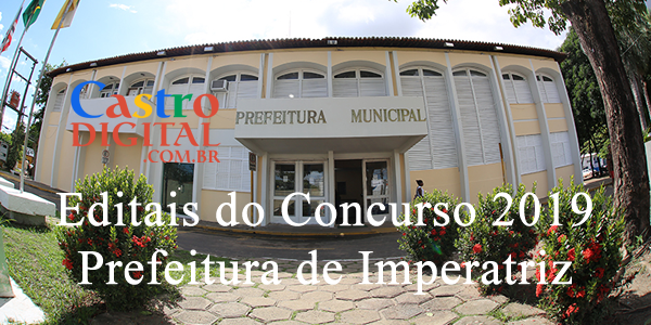 EDITAIS do concurso 2019 da Prefeitura de IMPERATRIZ – MA – Cargos da Educação, Saúde, Administrativos e Procurador