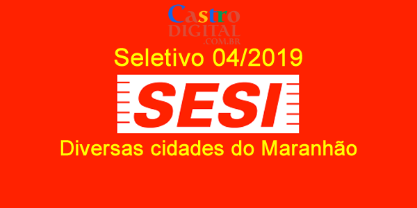 Edital do seletivo 2019 do SESI do Maranhão para nível médio, técnico e superior
