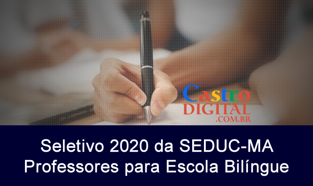 Edital do Seletivo 2020 da Seduc-MA para contrato de professores para atuar na escola bilíngue