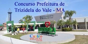 Edital do concurso 2020 da Prefeitura de Trizidela do Vale – MA tem licitação fracassada