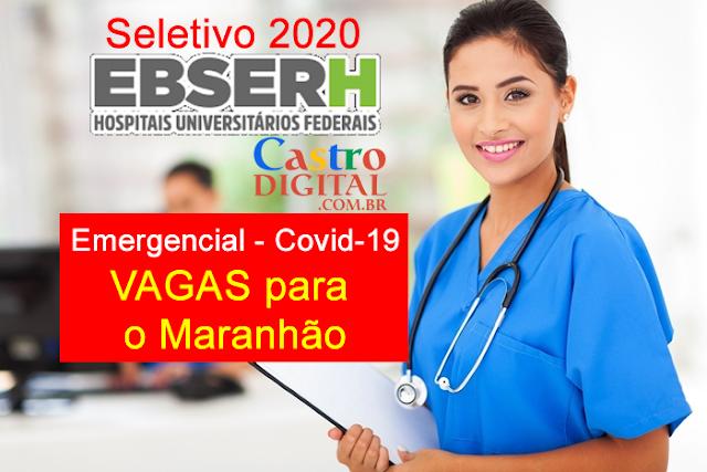 EDITAL do seletivo 2020 da EBSERH (Emergencial, Coronavírus – Covid-19) com possibilidade de vagas para o Maranhão