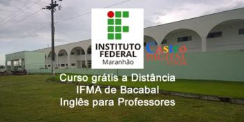 Seletivo do IFMA de Bacabal: curso grátis de Inglês a distância para professores – Edital 14/2020
