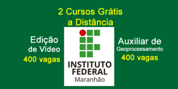 Cursos grátis a distância no IFMA: edição de vídeo e geoprocessamento (auxiliar) – Edital 01/2020
