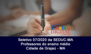 Edital 07/2020 do Seletivo Seduc-MA para contrato de professores em Grajaú – MA