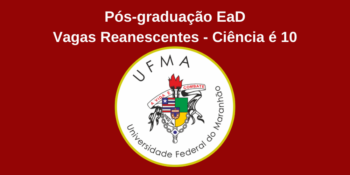 UFMA abre inscrição em pós-graduação EaD nas vagas remanescentes do Ciência é 10 – Edital 21/2020