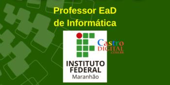 IFMA abre seletivo para Professor EaD de Informática – Edital 01/2021