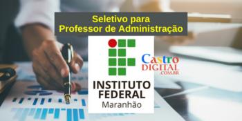 IFMA abre seletivo para Professor de Administração com salário de R$ 3 mil – Edital 02/2021