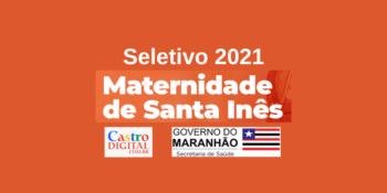 Edital do seletivo 2021 para a Maternidade de Santa Inês – MA