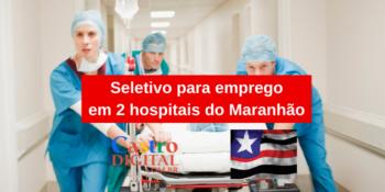 Seletivo para emprego em 2 hospitais do Maranhão no Edital INVISA 04/2021 substituído pelo Edital 05/2021